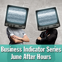 Business Indicator Series June After Hours