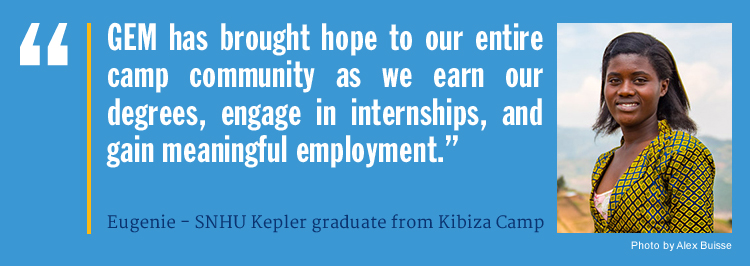 """GEM has brought hope to our entire camp community as we earn our degrees, engage in internships, and gain meaningful employment."" Eugenie, SNHU Kepler graduate from Kibiza Camp"